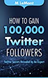 How To Gain 100,000 Twitter Followers: Twitter Secrets Revealed by An Expert (HTG100K Dare 2B GR8 Series) (English Edition)