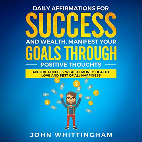 Daily Affirmations for Success and Wealth: Manifest Your Goals Through Positive Thoughts audiobook cover art