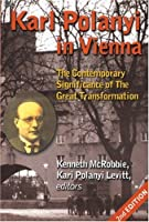 Karl Polanyi In Vienna: The Contemporary Significance Of The Great Transformation (Critical Perspectives on Historic Issues)