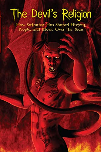 The Devil's Religion: How Satanism Has Shaped History, People, and Music Over the Years (English Edition)