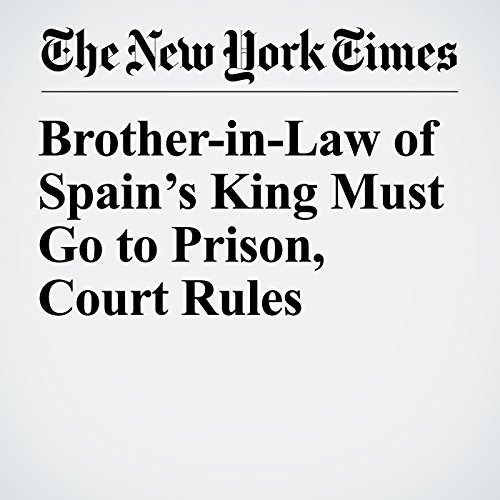 Brother-in-Law of Spain's King Must Go to Prison, Court Rules copertina