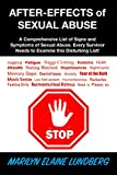After-Effects of Sexual Abuse: A Comprehensive List of Signs and Symptoms of Sexual Abuse. Every Survivor Needs to Examine this Disturbing List!
