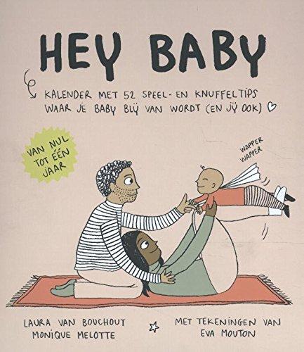 Hey baby: kalender met 52 speel- en knuffeltips waar je baby blij van wordt (en jij ook)