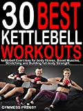 30 BEST KETTLEBELL WORKOUTS: Kettlebell Exercises for Body fitness, Boost Muscles, Stretching and Building Full-body Strength. (English Edition)
