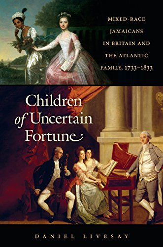 Children of Uncertain Fortune: Mixed-Race Jamaicans in Britain and the Atlantic Family, 1733-1833 (Published by the Omoh