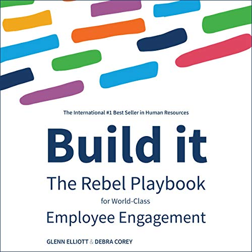 Build It     The Rebel Playbook for World-Class Employee Engagement              By:                                                                                                                                 Glenn Elliott,                                                                                        Debra Corey                               Narrated by:                                                                                                                                 Liam Gerrard                      Length: 6 hrs and 46 mins     Not rated yet     Overall 0.0