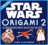 Star Wars Origami II: 34 More Projects from a Galaxy Far, Far Away. . . .