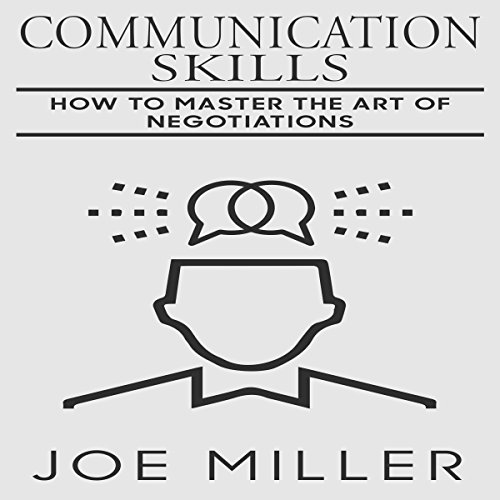 Communication Skills: How to Master the Art of Negotiations (Body Language, Persuasion, Manipulation, Confidence Book 9) cover art