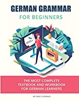 German Grammar For Beginners: The most complete textbook and workbook for German Learners (German Grammar Textbook)