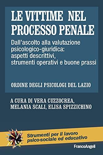Le vittime nel processo penale. Dall'ascolto alla valutazione psicologico-giuridica: aspetti descrittivi, strumenti operativi e buone prassi