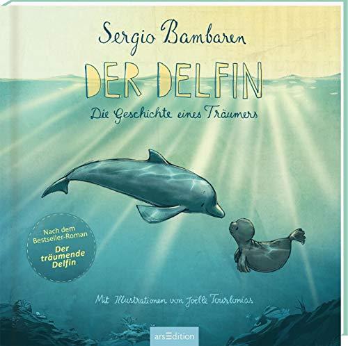 Der Delfin: Die Geschichte eines Träumers   Bilderbuch über Wünsche, den Glauben daran und den Willen, sie sich zu erfüllen, für Kinder ab 4 Jahren