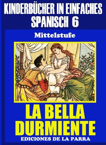 Kinderbücher in einfachem Spanisch Band 6:La Bella Durmiente (Spanisches Lesebuch für Kinder jeder Altersstufe!)