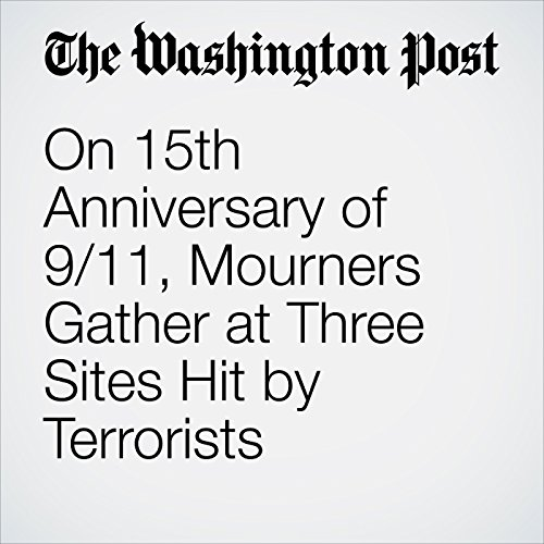 On 15th Anniversary of 9/11, Mourners Gather at Three Sites Hit by Terrorists audiobook cover art