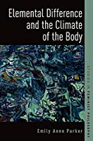 Elemental Difference and the Climate of the Body (Studies in Feminist Philosophy)