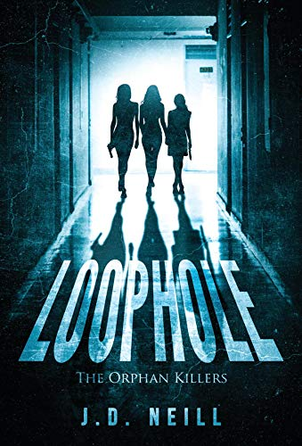 Loophole: The Orphan Killers by Neill, J. D.