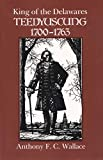 King of the Delawares: Teedyuscung, 1700-1763 (The Iroquois and Their Neighbors)
