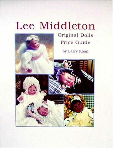 Lee Middleton Original Dolls Price Guide -  Koon, Larry, Paperback