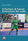 Il Portiere di Futsal: Evoluzione del ruolo