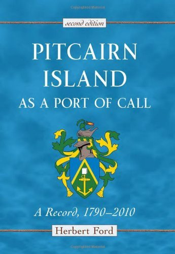 Pitcairn Island as a Port of Call: A Record, 1790–2010, 2d ed. (English Edition)