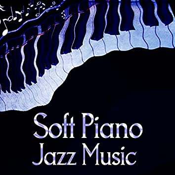 Soft Piano Jazz Music – Calm Jazz to Relax, Your Moments, Piano Sounds for Stress Relief