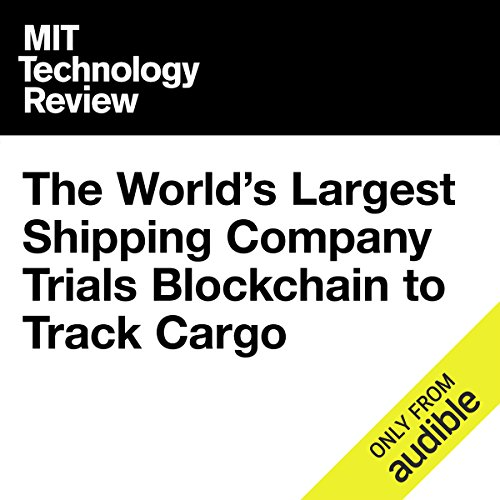 The World's Largest Shipping Company Trials Blockchain to Track Cargo audiobook cover art