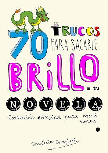 70 trucos para sacarle brillo a tu novela: Corrección básica para escritores de [Gabriella Campbell, Alfonso Faci]