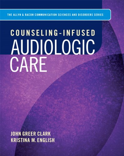 Counseling-Infused Audiologic Care (Allyn & Bacon Communication Sciences and Disorders)