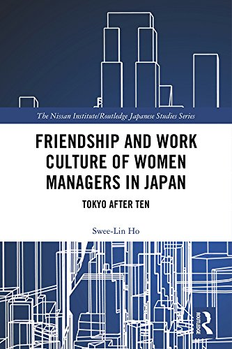 Friendship and Work Culture of Women Managers in Japan: Tokyo After Ten (Nissan Institute/Routledge Japanese Studies) (English Edition)