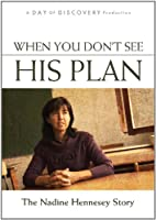 When You Don't See His Plan - The Nadine Hennesey Story