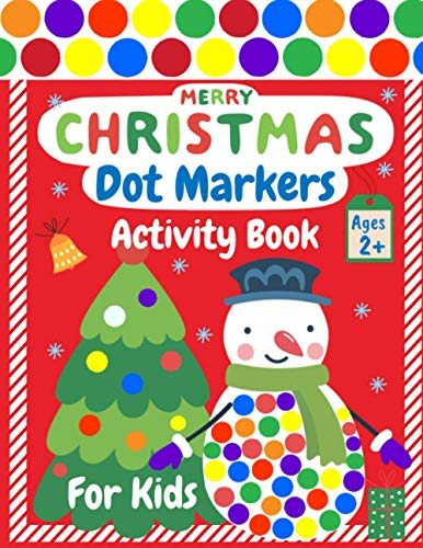 Merry CHRISTMAS Dot Markers Activity Book for Kids Ages 2+: Easy Guided BIG DOTS | Do a Dot Page a Day | Cute USA Art Paint Daubers Kids Activity ... Toddler, Preschool, Kindergarten, Girls, Boys
