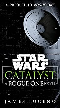 Catalyst (Star Wars): A Rogue One Novel by [James Luceno]