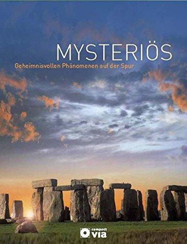 Mysteriös - Geheimnisvollen Phänomenen auf der Spur: Rätselhaftes und Unerklärliches wissenschaftlich beleuchtet