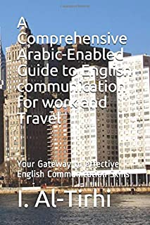 A Comprehensive Arabic-Enabled Guide to English communication for work and Travel: Your Gateway to effective English Commu...