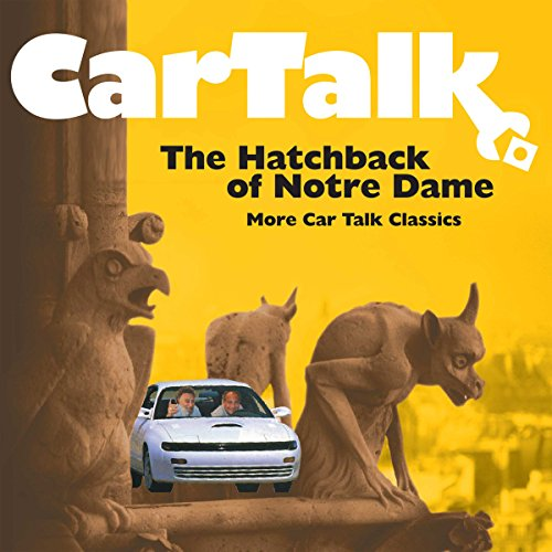Car Talk: The Hatchback of Notre Dame audiobook cover art