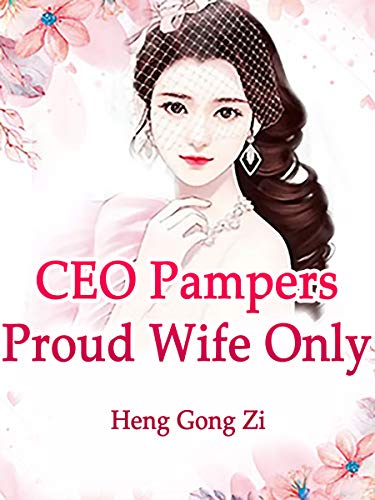 CEO Pampers Proud Wife Only: Volume 4 (English Edition)