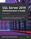 SQL Server 2019 Administrator s Guide: A definitive guide for DBAs to implement, monitor, and maintain enterprise database solutions, 2nd Edition