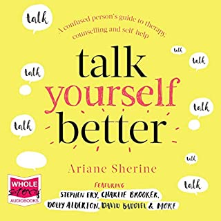 Talk Yourself Better     A Confused Person's Guide to Therapy, Counselling and Self-Help              By:                                                                                                                                 Ariane Sherine                               Narrated by:                                                                                                                                 Ariane Sherine,                                                                                        Thomas Judd                      Length: 8 hrs and 14 mins     1 rating     Overall 5.0