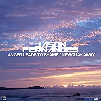 Anger Leads To Shame / Newquay Away