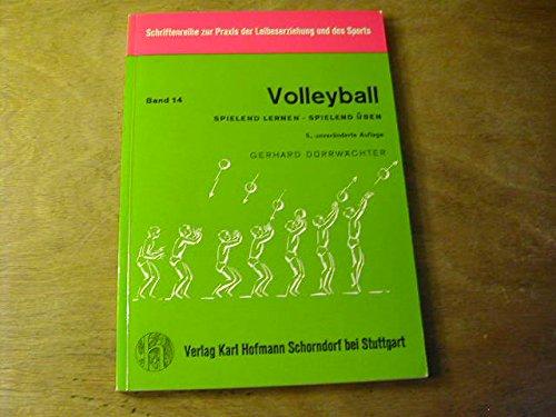 Volleyball. Spielend Lernen - Spielend üben- Schriftenreihe Zur Praxis Der Leibeserziehung Und Des Sports Bd. 14
