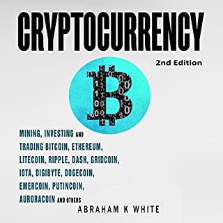 Cryptocurrency     Mining, Investing, and Trading in Blockchain, including Bitcoin, Ethereum, Litecoin, Ripple, Dash, Dogecoin, Emercoin, Putincoin, Auroracoin, and Others              By:                                                                                                                                 Abraham K. White                               Narrated by:                                                                                                                                 Dalan E. Decker                      Length: 5 hrs and 31 mins     1 rating     Overall 2.0