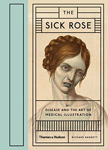 The Sick Rose: Or; Disease and the Art of Medical Illustration (English Edition)