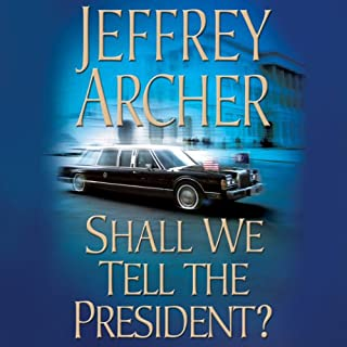Shall We Tell the President?     Kane & Abel, Book 3              By:                                                                                                                                 Jeffrey Archer                               Narrated by:                                                                                                                                 Lorelei King                      Length: 7 hrs and 17 mins     272 ratings     Overall 4.0