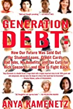 By Anya Kamenetz Generation Debt: How Our Future Was Sold Out for Student Loans, Bad Jobs, No Benefits, and Tax Cuts