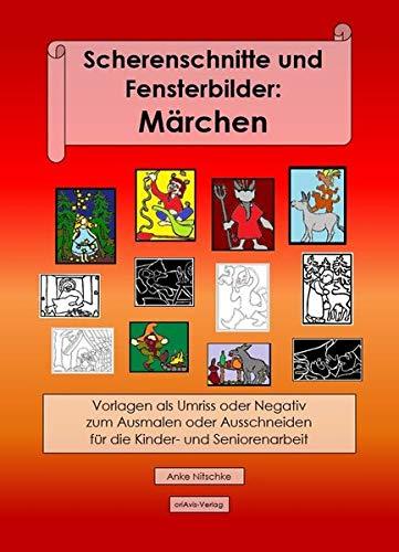 Scherenschnitte und Fensterbilder: Märchen: Vorlagen als Umriss und Negativ zum Ausmalen oder Ausschneiden für die Kinder- und Seniorenarbeit