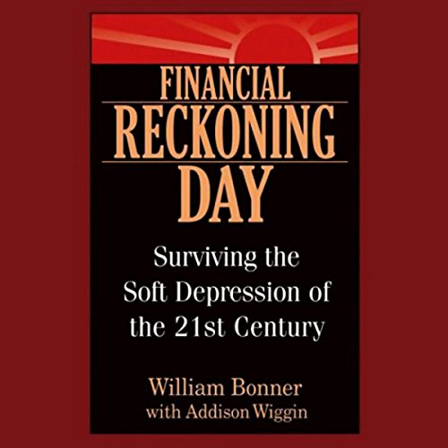 Financial Reckoning Day     Surviving the Soft Depression of the 21st Century              By:                                                                                                                                 William Bonner,                                                                                        Addison Wiggin                               Narrated by:                                                                                                                                 Richard Harries                      Length: 14 hrs and 5 mins     17 ratings     Overall 3.6