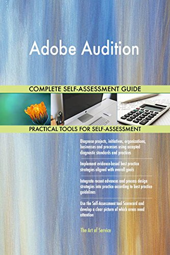 Adobe Audition All-Inclusive Self-Assessment - More than 660 Success Criteria, Instant Visual Insights, Comprehensive Spreadsheet Dashboard, Auto-Prioritized for Quick Results