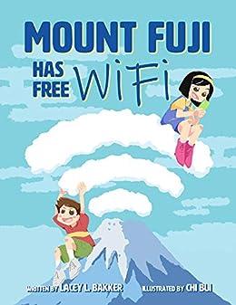Mount Fuji Has Free Wi-Fi by [Lacey L.  Bakker]