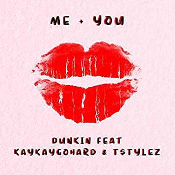 Me + You (feat. KayKayGoHard & T.$ty1ez)