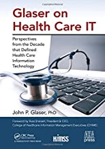 Glaser on Health Care IT: Perspectives from the Decade that Defined Health Care Information Technology (HIMSS Book Series)