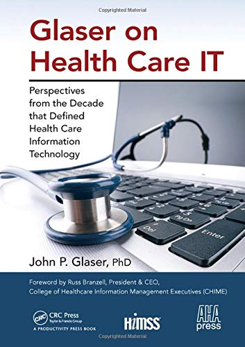 Glaser on Health Care IT: Perspectives from the Decade that Defined Health Care Information Technology (HIMSS Book Serie